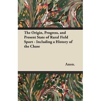 The Origin Progress and Present State of Rural Field Sport  Including a History of the Chase by Anon.