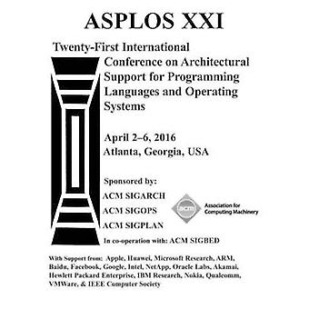 ASPLOS XXI 21st ACM International Conference on Architectural Support for Programming Languages and Operating Systems by ASPLOS XXI Conference Committee