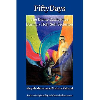 Fifty Days the Divine Disclosures During a Holy Sufi Seclusion by Kabbani & Shaykh Muhammad Hisham