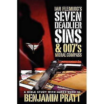 Ian Flemings Seven Deadlier Sins and 007s Moral Compass by Pratt & Benjamin