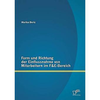 Form und Richtung der Einflussnahme von Mitarbeitern im FEBereich by Dertz & Marika