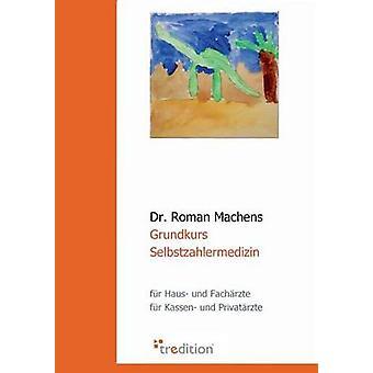 Grundkurs Selbstzahlermedizin by Machens & Roman