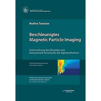 Beschleunigtes Magnetic Particle Imaging by Traulsen & Nadine