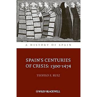 Spains Centuries of Crisis by Teofilo F. Ruiz