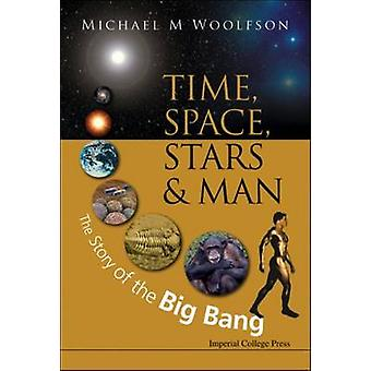 TIME SPACE STARS AND MAN THE STORY OF THE BIG BANG by WOOLFSON & MICHAEL MARK