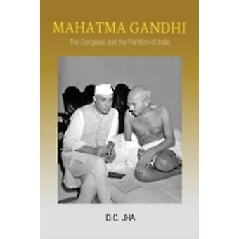 Mahatma Gandhi The Congress and the Partition of India by Jha & D. C.