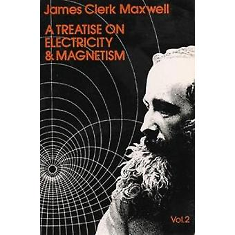 A Treatise on Electricity and Magnetism Vol. 2 by James Clerk Maxwell