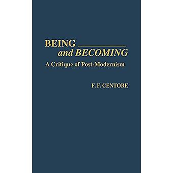 Being and Becoming - A Critique of Post-Modernism by F. F. Centore - 9