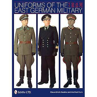 Uniforms of the East German Military - 1949-1990 by Klaus-Ulrich Keubk
