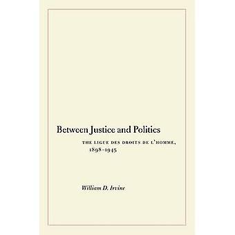 Between Justice and Politics - The Ligue des Droits de l'Homme - 1898-