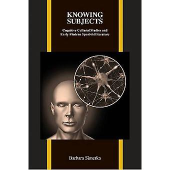 Knowing Subjects - Cognitive Cultural Studies and Early Modern Spanish