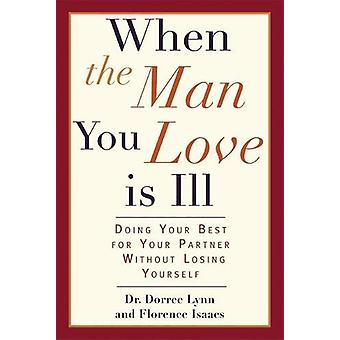 When the Man You Love Is Ill - Doing Your Best for Your Partner Withou