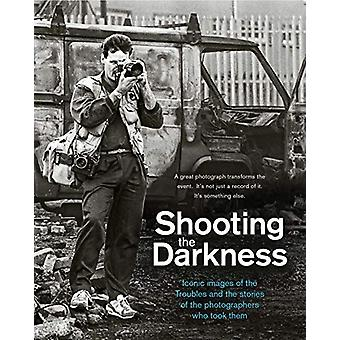Shooting the Darkness - Iconic Images of the Troubles and the Stories