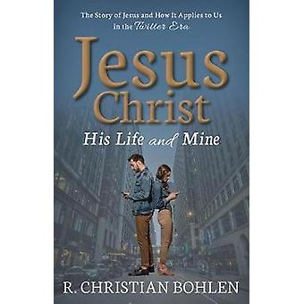 Jesus Christ - His Life and Mine - The Story of Jesus and How It Appli