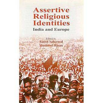 Assertive Religious Identities - India and Europe by Satish Saberwwal