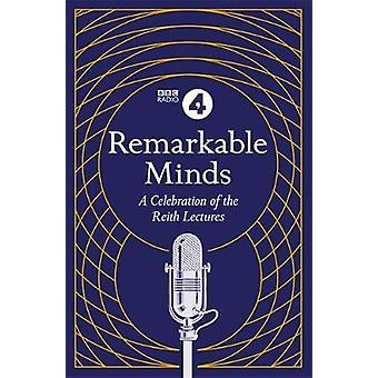 Remarkable Minds - A Celebration of the Reith Lectures by BBC Radio 4