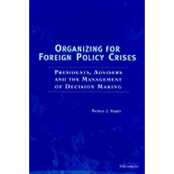 Organizing for Foreign Policy Crises - Presidents - Advisers and the M