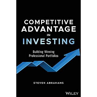 Competitive Advantage in Investing - Building Winning Professional Por