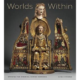 Worlds Within - Opening the Medieval Shrine Madonna by Elina Gertsman