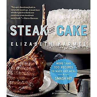 Steak and Cake - More Than 100 Recipes for the Best Meal Ever by Eliza