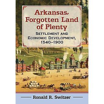 Arkansas - Forgotten Land of Plenty - Settlement and Economic Developm