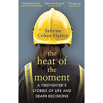 The Heat of the Moment - Life and Death Decision-Making From a Firefig
