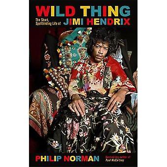 Wild Thing The short spellbinding life of Jimi Hendrix