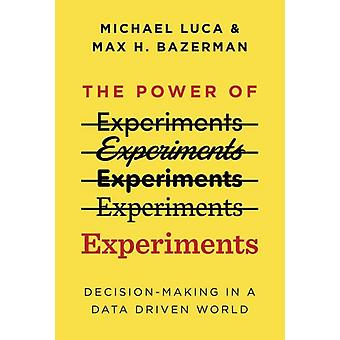 The Power of Experiments by Michael LucaMax H. Bazerman
