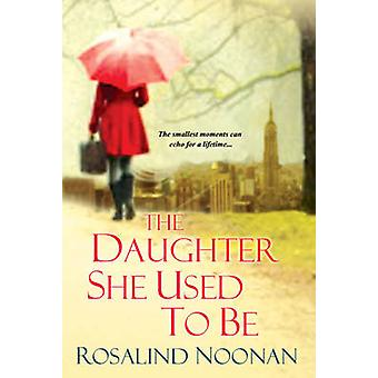 The Daughter She Used to be by Rosalind Noonan - 9780758241689 Book