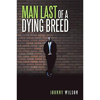 Man Last of a Dying Breed by Johnny Wilson - 9781684709601 Book