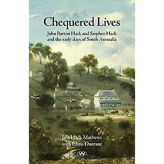 Chequered Lives - John Barton Hack and Stephen Hack and the early days