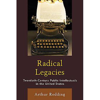 Radical Legacies - Twentieth-Century Public Intellectuals in the Unite