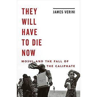 De måste dö nu Mosul och kalifatets fall av James Verini