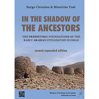 In the Shadow of the Ancestors The Prehistoric Foundations of the Early Arabian Civilization in Oman by Serge CleuziouMaurizio Tosi