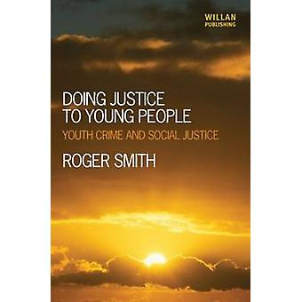 Doing Justice to Young People Youth Crime and Social Justice