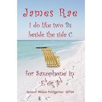 I Do Like 2 Bs Beside The Side C (James Rae )