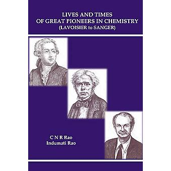 Lives And Times Of Great Pioneers In Chemistry Lavoisier To von C. N. R. Rao