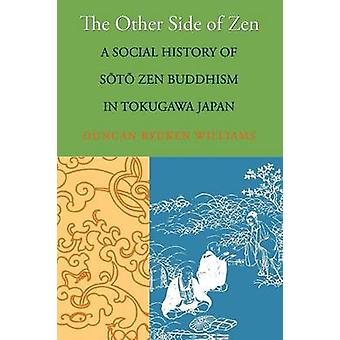 The Other Side of Zen - A Social History of Soto Zen Buddhism in Tokug