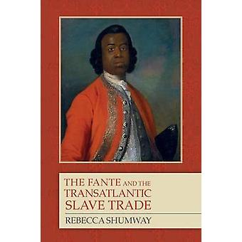 The Fante and the Transatlantic Slave Trade by Rebecca Shumway - 9781