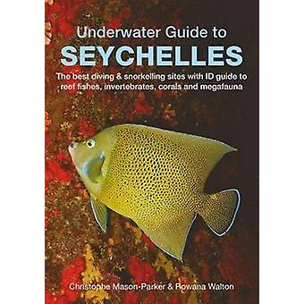 Underwater Guide to Seychelles by Christophe Mason-Parker - Rowana Wa