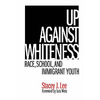 Up Against Whiteness - Race - School - and Immigrant Youth by Stacey J