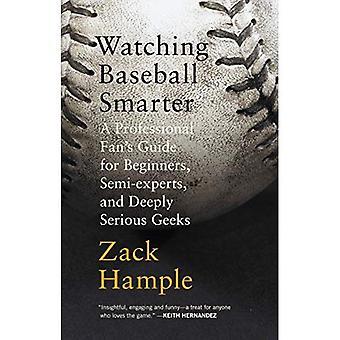Regarder le Baseball plus intelligente: Guide d'un professionnel Fan pour débutants, semi-Experts et profondément graves Geeks (Vintage)