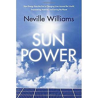 Sun Power: How Energy from the Sun Is Changing Lives Around the World, Empowering America, and Saving the Planet