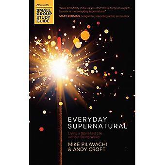 Tous les jours Supernatural: Vivre une vie axée sur l'esprit sans être bizarre (Pilavachi Croft)