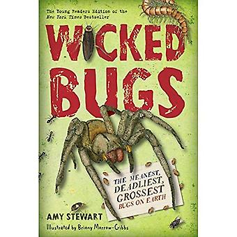 Wicked Bugs (Young Readers Edition): The Meanest, Deadliest, Grossest Bugs on� Earth
