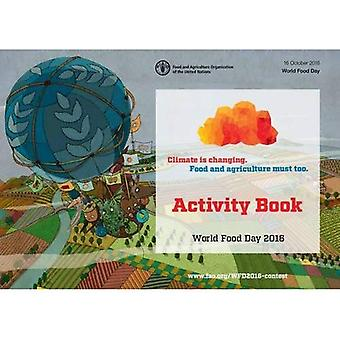 World Food Day 2016: Activity Book (French): Activity Book: Climate is Changing. Food and Agriculture Must Too