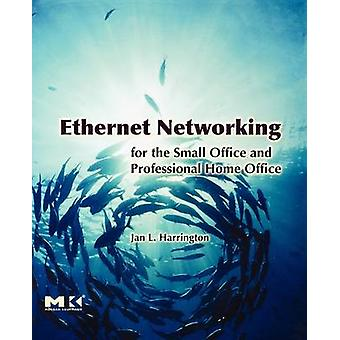 Ethernet Networking for the Small Office and Professional Home Office by Harrington & Jan L.