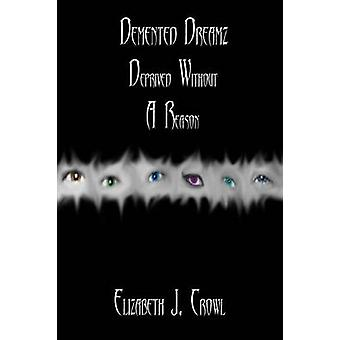 Demented Dreamz Deprived Without a Reason by Crowl & Elizabeth J.