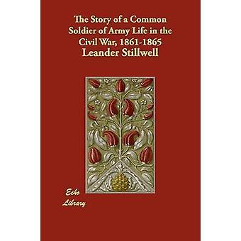 La storia di un soldato comune della vita dell'esercito nella guerra civile 18611865 di Stillwell & Leander