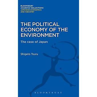 The Political Economy of the Environment The Case of Japan by Tsuru & Shigeto